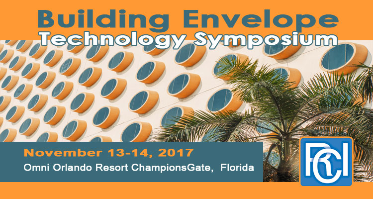 November 13-14, 2017 Omni OrlanRCI, Inc. Building Envelope Technology Symposium | do Resort ChampionsGate, Orlando Florida